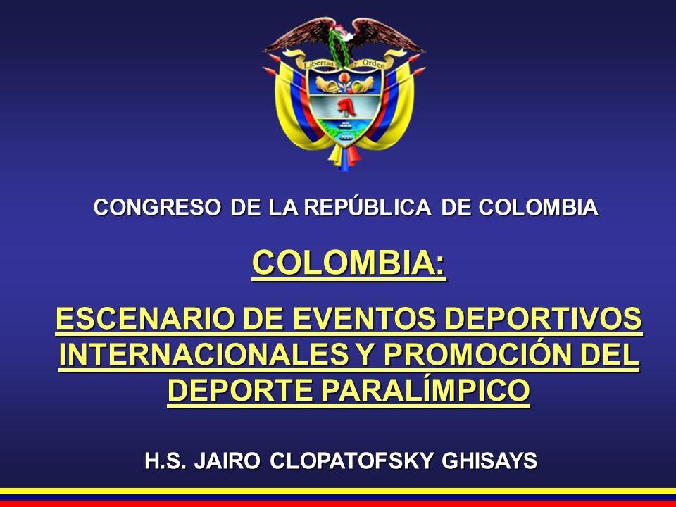 CONGRESO DE LA REPÚBLICA DE COLOMBIA H.S. JAIRO CLOPATOFSKY GHISAYS COLOMBIA: ESCENARIO DE EVENTOS DEPORTIVOS INTERNACIONALES Y PROMOCIÓN DEL DEPORTE