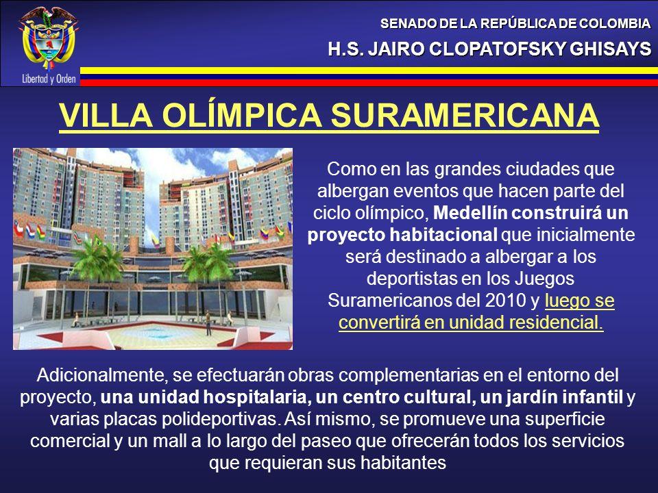 H.S. JAIRO CLOPATOFSKY GHISAYS SENADO DE LA REPÚBLICA DE COLOMBIA VILLA OLÍMPICA SURAMERICANA Como en las grandes ciudades que albergan eventos que ha
