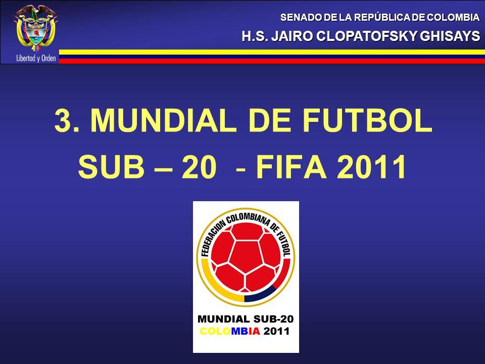 3. MUNDIAL DE FUTBOL SUB – 20 - FIFA 2011 H.S. JAIRO CLOPATOFSKY GHISAYS SENADO DE LA REPÚBLICA DE COLOMBIA