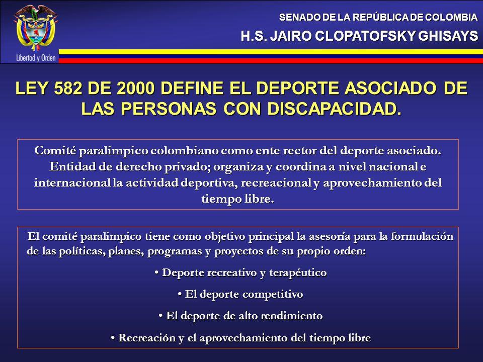 H.S. JAIRO CLOPATOFSKY GHISAYS SENADO DE LA REPÚBLICA DE COLOMBIA LEY 582 DE 2000 DEFINE EL DEPORTE ASOCIADO DE LAS PERSONAS CON DISCAPACIDAD. Comité