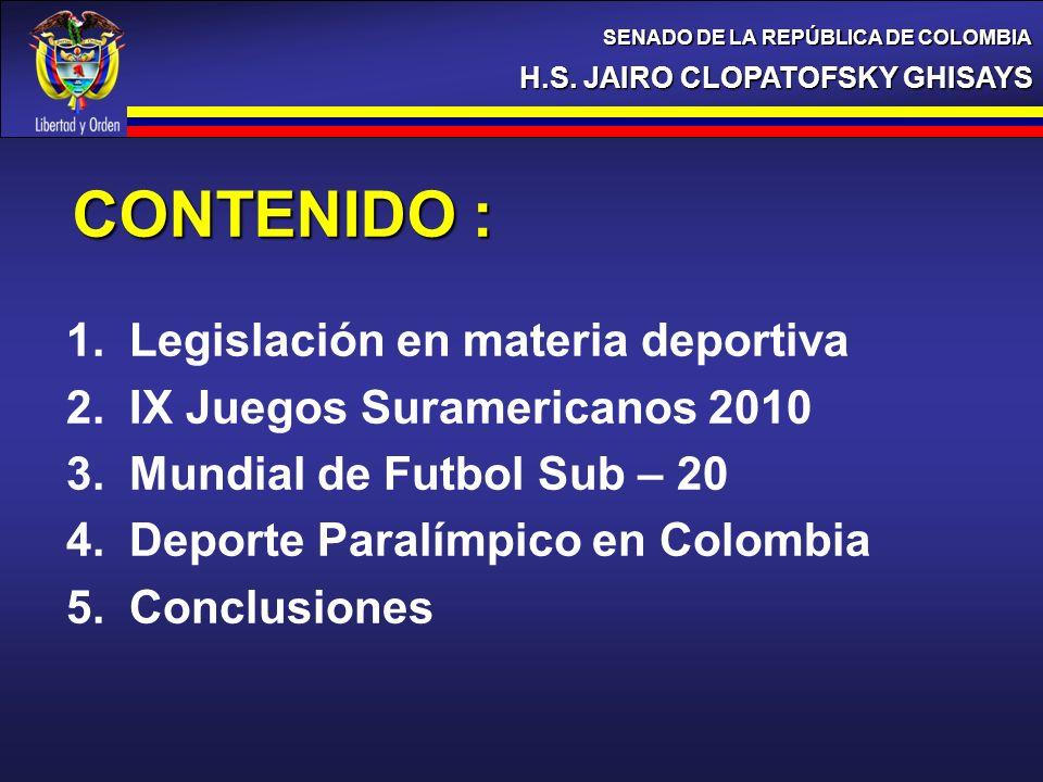 1.Legislación en materia deportiva 2.IX Juegos Suramericanos 2010 3.Mundial de Futbol Sub – 20 4.Deporte Paralímpico en Colombia 5.Conclusiones CONTEN