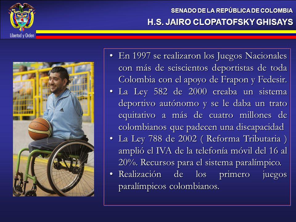 H.S. JAIRO CLOPATOFSKY GHISAYS SENADO DE LA REPÚBLICA DE COLOMBIA En 1997 se realizaron los Juegos Nacionales con más de seiscientos deportistas de to