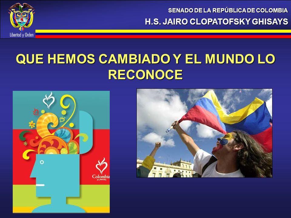H.S. JAIRO CLOPATOFSKY GHISAYS SENADO DE LA REPÚBLICA DE COLOMBIA QUE HEMOS CAMBIADO Y EL MUNDO LO RECONOCE