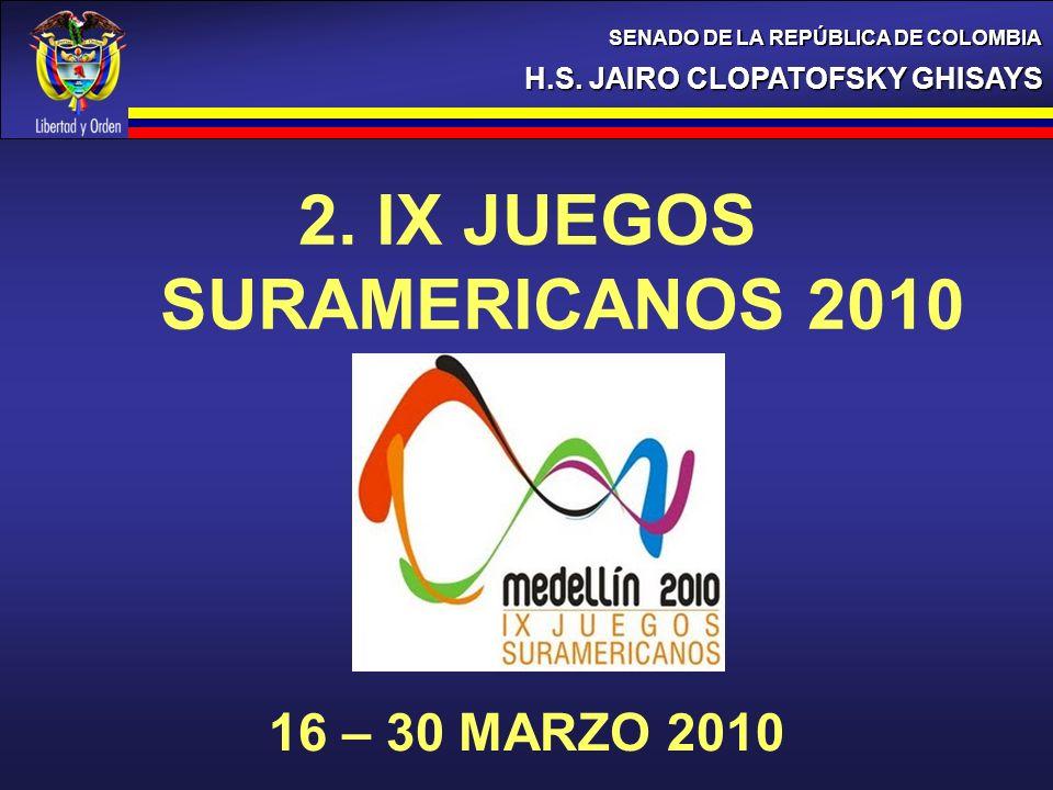 2. IX JUEGOS SURAMERICANOS 2010 H.S. JAIRO CLOPATOFSKY GHISAYS SENADO DE LA REPÚBLICA DE COLOMBIA 16 – 30 MARZO 2010