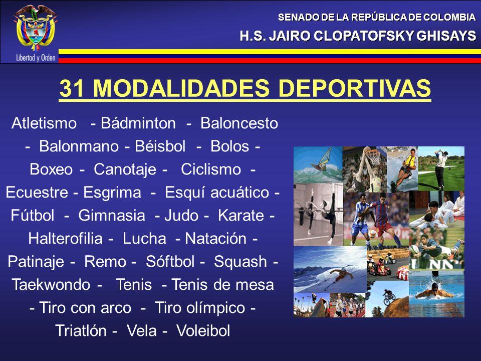 H.S. JAIRO CLOPATOFSKY GHISAYS SENADO DE LA REPÚBLICA DE COLOMBIA 31 MODALIDADES DEPORTIVAS Atletismo - Bádminton - Baloncesto - Balonmano - Béisbol -