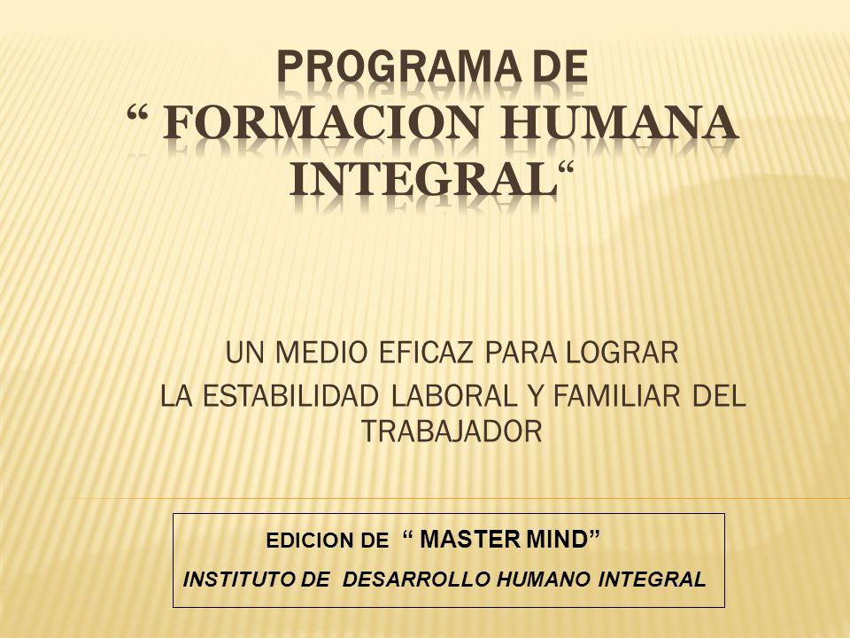 UN MEDIO EFICAZ PARA LOGRAR LA ESTABILIDAD LABORAL Y FAMILIAR DEL TRABAJADOR EDICION DE MASTER MIND INSTITUTO DE DESARROLLO HUMANO INTEGRAL