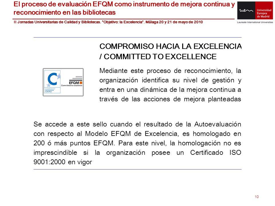 10 El proceso de evaluación EFQM como instrumento de mejora continua y reconocimiento en las bibliotecas COMPROMISO HACIA LA EXCELENCIA / COMMITTED TO