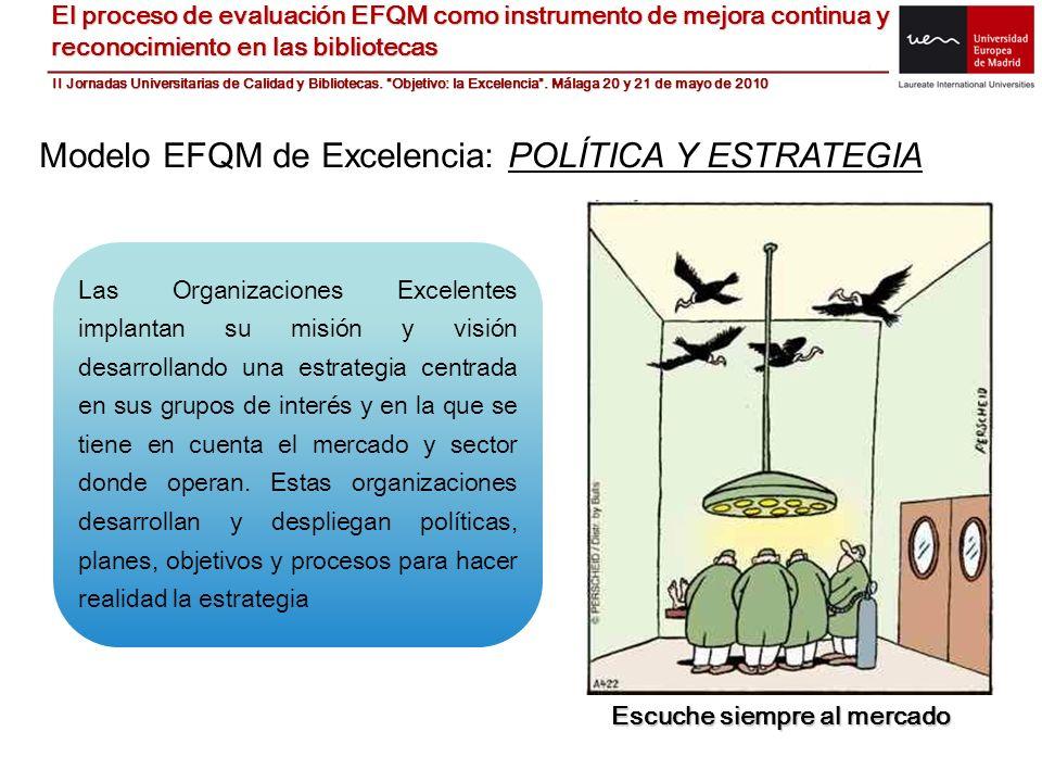 Modelo EFQM de Excelencia: POLÍTICA Y ESTRATEGIA Las Organizaciones Excelentes implantan su misión y visión desarrollando una estrategia centrada en s