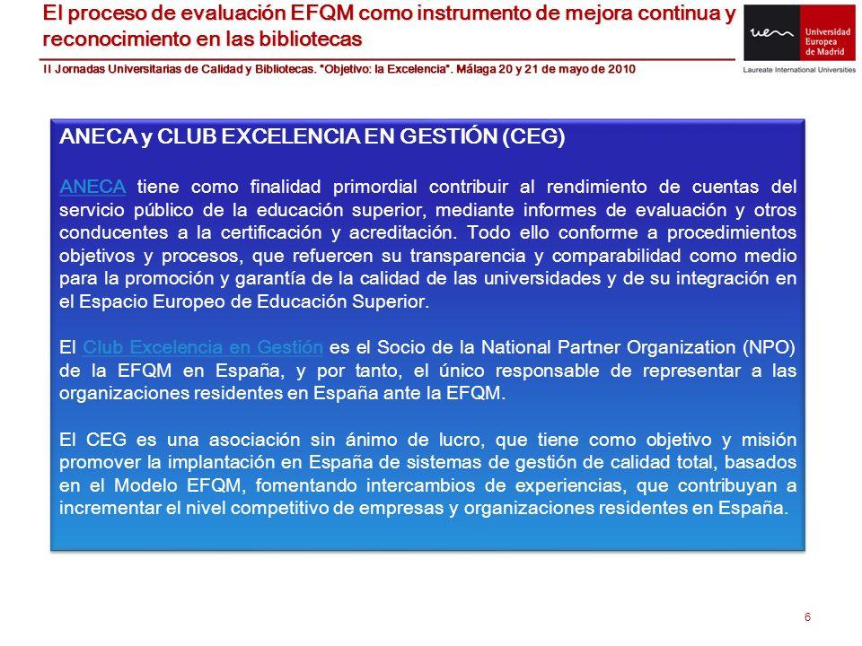 6 El proceso de evaluación EFQM como instrumento de mejora continua y reconocimiento en las bibliotecas ANECA y CLUB EXCELENCIA EN GESTIÓN (CEG) ANECA