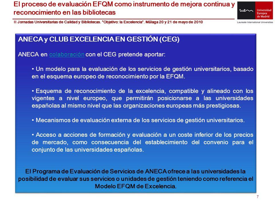 7 El proceso de evaluación EFQM como instrumento de mejora continua y reconocimiento en las bibliotecas ANECA y CLUB EXCELENCIA EN GESTIÓN (CEG) ANECA