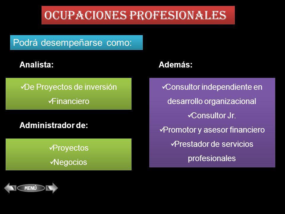 OCUPACIONES PROFESIONALES Podrá desempeñarse como: Analista: Consultor independiente en desarrollo organizacional Consultor Jr. Promotor y asesor fina