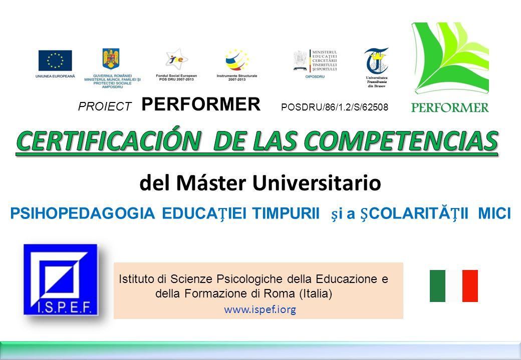 del Máster Universitario PSIHOPEDAGOGIA EDUCAIEI TIMPURII i a COLARITĂII MICI EDUCATIONAL PSICOLOGY of PRESCHOOL and PRIMARY SCHOOL PSICOPEDAGOGIA para LA EDUCACIÓN en la INFANCIA y en la ESCUELA SCUOLA PRIMARIA