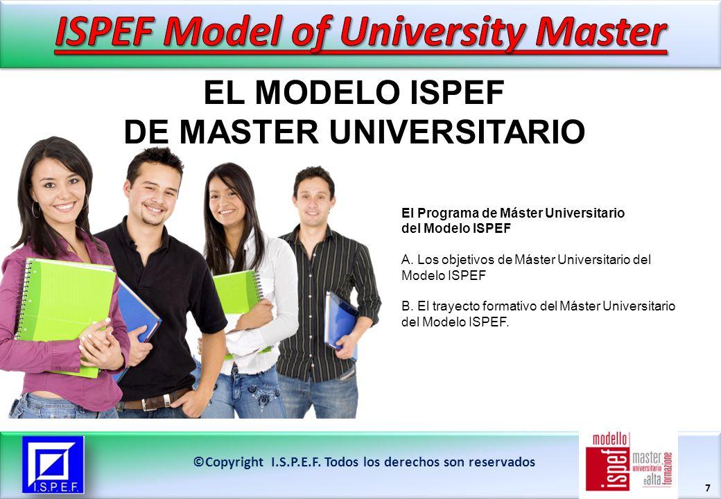www.ispef.it EL PROGRAMA DE MÁSTER UNIVERSITARIO DEL MODELO ISPEF ©Copyright I.S.P.E.F.