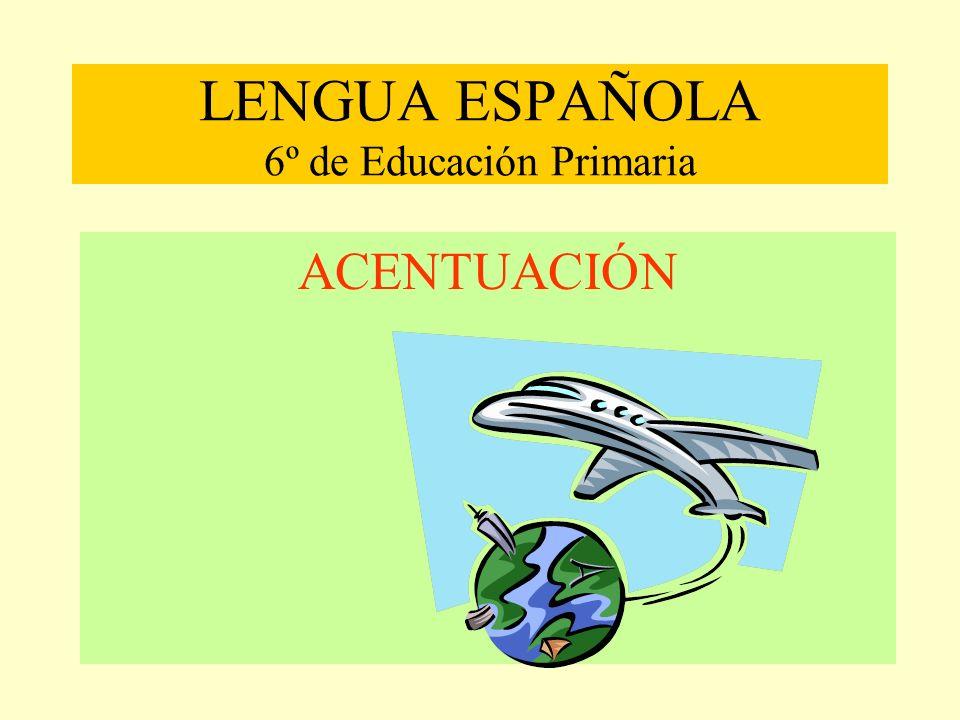 LENGUA ESPAÑOLA 6º de Educación Primaria ACENTUACIÓN