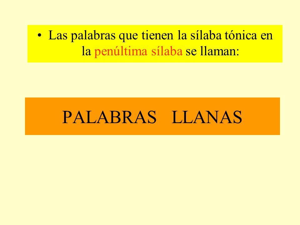Las palabras que tienen la sílaba tónica en la penúltima sílaba se llaman: PALABRAS LLANAS