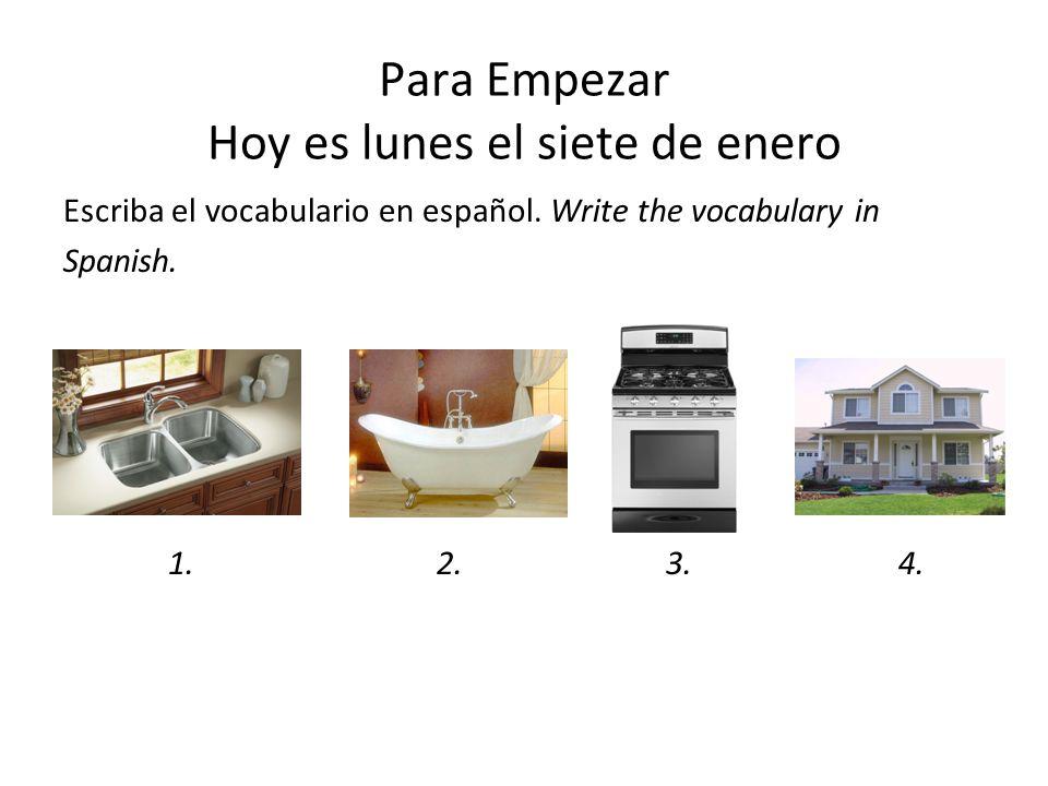 Para Empezar Hoy es lunes el siete de enero Escriba el vocabulario en español. Write the vocabulary in Spanish. 1. 2. 3. 4.