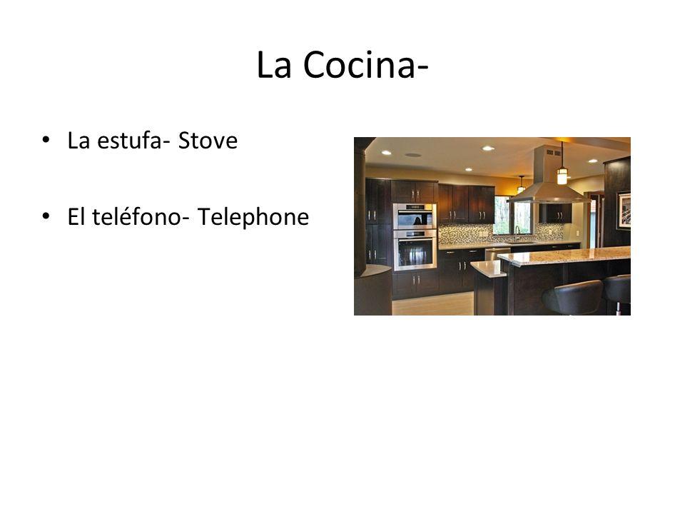 La Cocina- La estufa- Stove El teléfono- Telephone