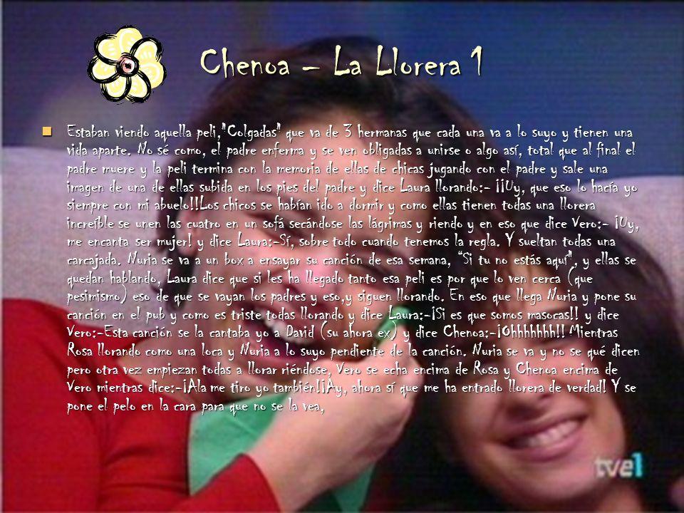 Chenoa – La Llorera 1 Estaban viendo aquella peli, Colgadas que va de 3 hermanas que cada una va a lo suyo y tienen una vida aparte.