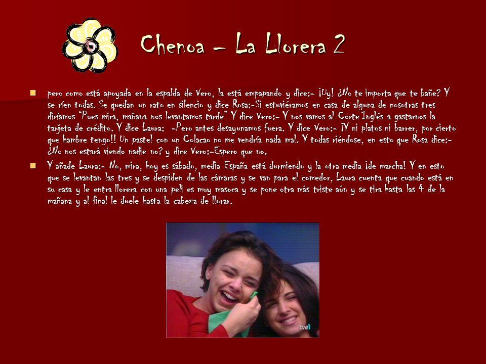 Chenoa – La Llorera 2 pero como está apoyada en la espalda de Vero, la está empapando y dice:- ¡Uy.