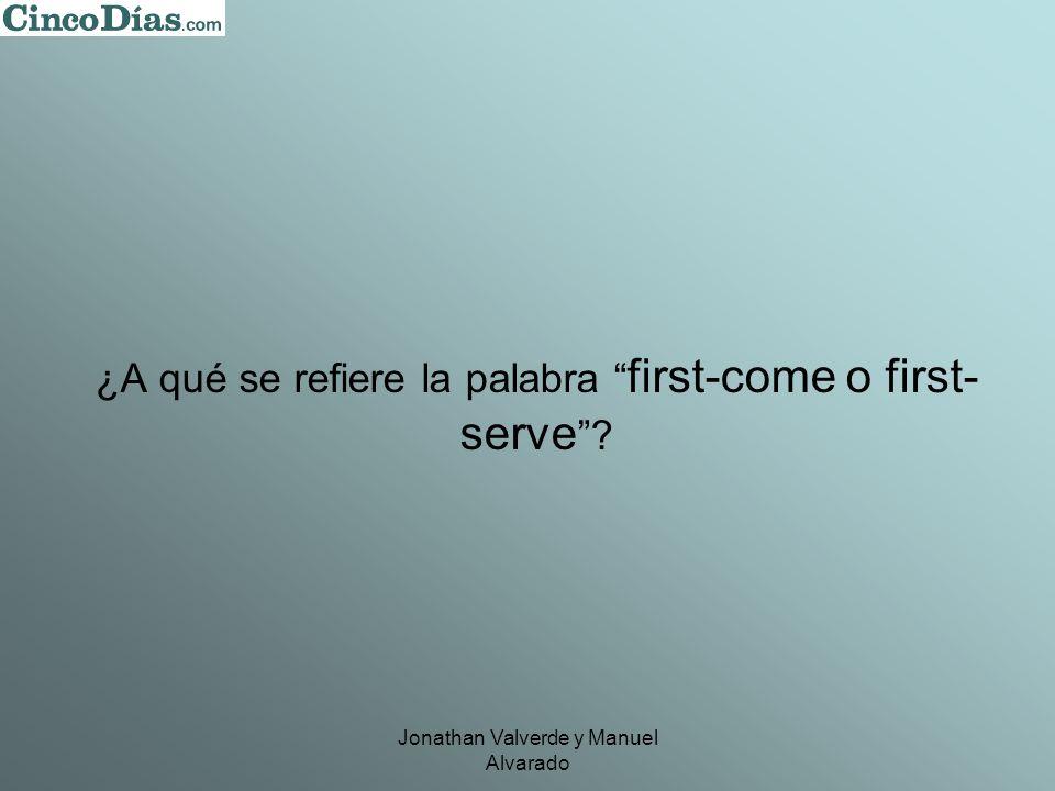 Jonathan Valverde y Manuel Alvarado ¿A qué se refiere la palabra first-come o first- serve