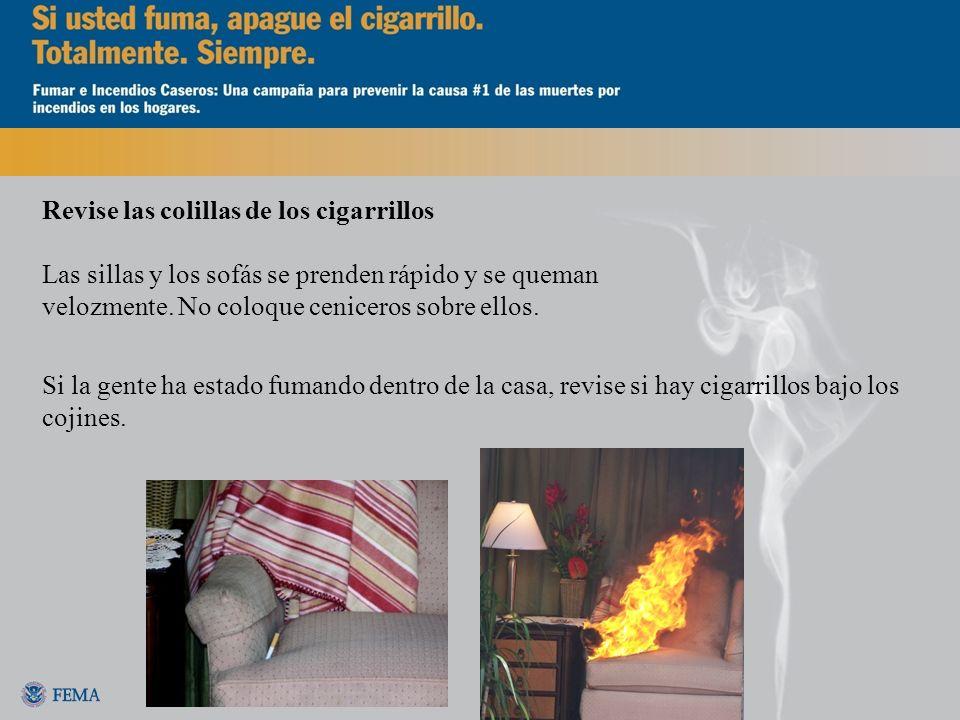 Revise las colillas de los cigarrillos Las sillas y los sofás se prenden rápido y se queman velozmente. No coloque ceniceros sobre ellos. Si la gente