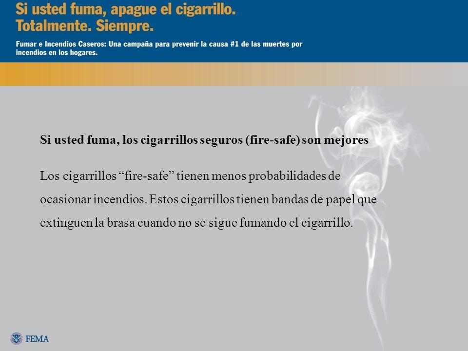 Si usted fuma, los cigarrillos seguros (fire-safe) son mejores Los cigarrillos fire-safe tienen menos probabilidades de ocasionar incendios. Estos cig