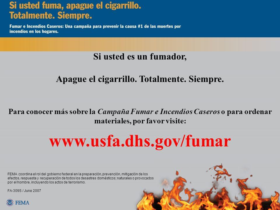 Si usted es un fumador, Apague el cigarrillo. Totalmente. Siempre. FEMA coordina el rol del gobierno federal en la preparación, prevención, mitigación