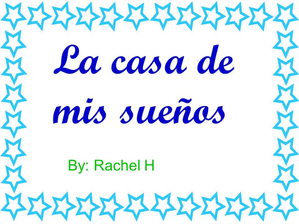 La casa de mis sueños By: Rachel H