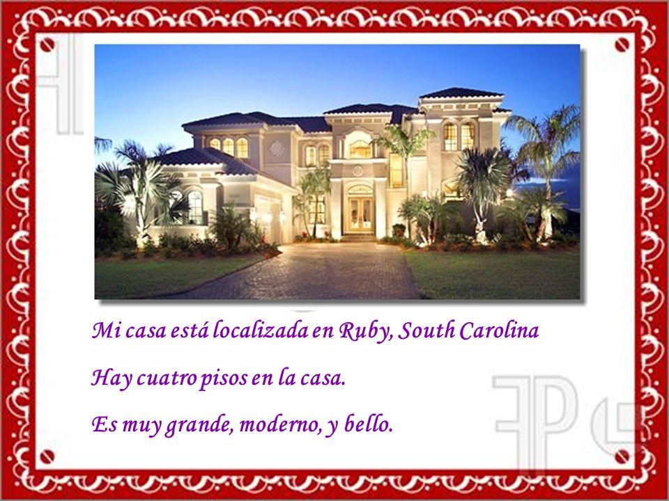 Mi casa está localizada en Ruby, South Carolina Hay cuatro pisos en la casa. Es muy grande, moderno, y bello.