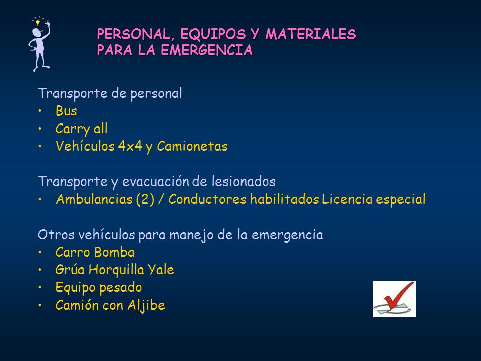 PERSONAL, EQUIPOS Y MATERIALES PARA LA EMERGENCIA Transporte de personal Bus Carry all Vehículos 4x4 y Camionetas Transporte y evacuación de lesionado