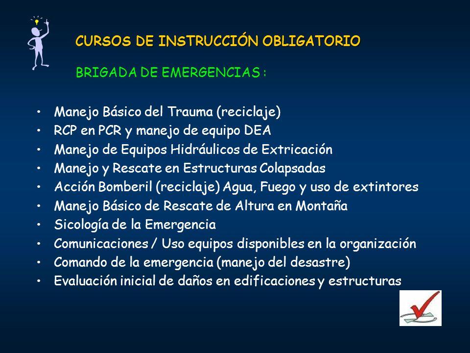 CURSOS DE INSTRUCCIÓN OBLIGATORIO CURSOS DE INSTRUCCIÓN OBLIGATORIO BRIGADA DE EMERGENCIAS : Manejo Básico del Trauma (reciclaje) RCP en PCR y manejo