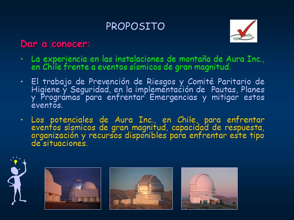 PROPOSITO Dar a conocer: La experiencia en las instalaciones de montaña de Aura Inc., en Chile frente a eventos sísmicos de gran magnitud. El trabajo