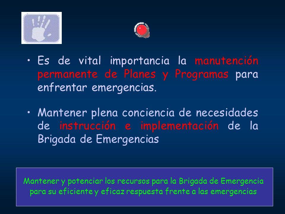 Es de vital importancia la manutención permanente de Planes y Programas para enfrentar emergencias. Mantener plena conciencia de necesidades de instru