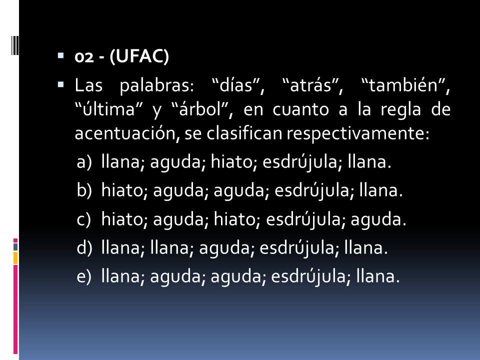 02 - (UFAC) Las palabras: días, atrás, también, última y árbol, en cuanto a la regla de acentuación, se clasifican respectivamente: a)llana; aguda; hi