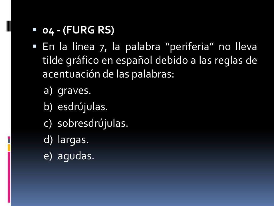 04 - (FURG RS) En la línea 7, la palabra periferia no lleva tilde gráfico en español debido a las reglas de acentuación de las palabras: a)graves. b)e