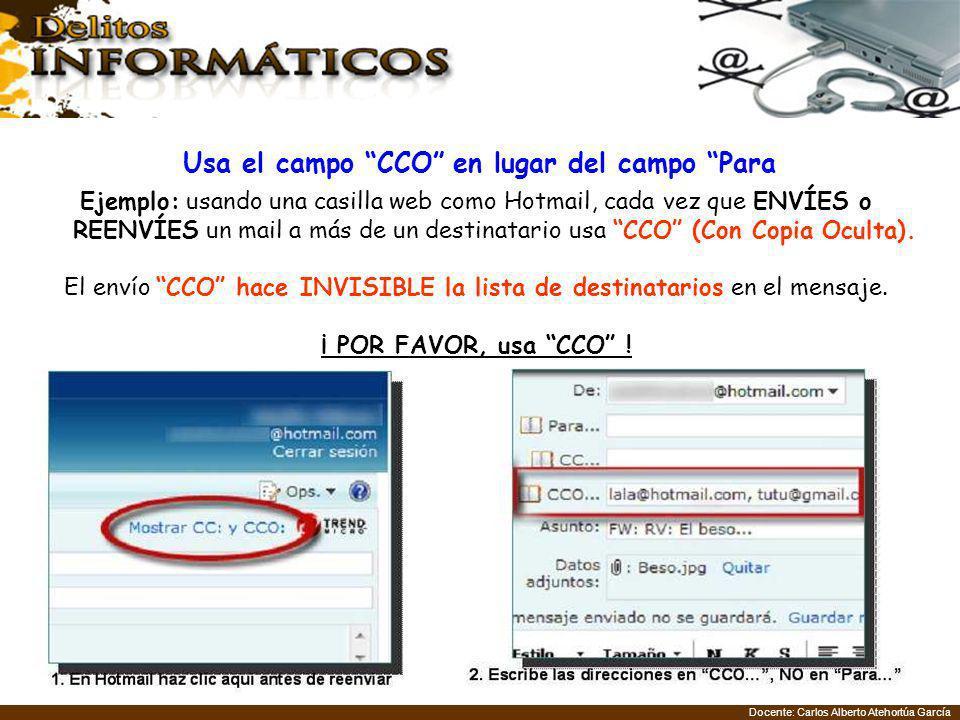 Docente: Carlos Alberto Atehortúa García Ejemplo: usando una casilla web como Hotmail, cada vez que ENVÍES o REENVÍES un mail a más de un destinatario