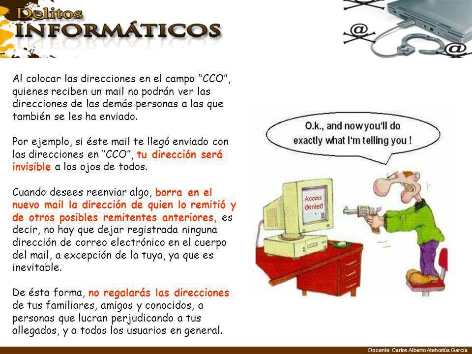 Docente: Carlos Alberto Atehortúa García Al colocar las direcciones en el campo CCO, quienes reciben un mail no podrán ver las direcciones de las demás personas a las que también se les ha enviado.