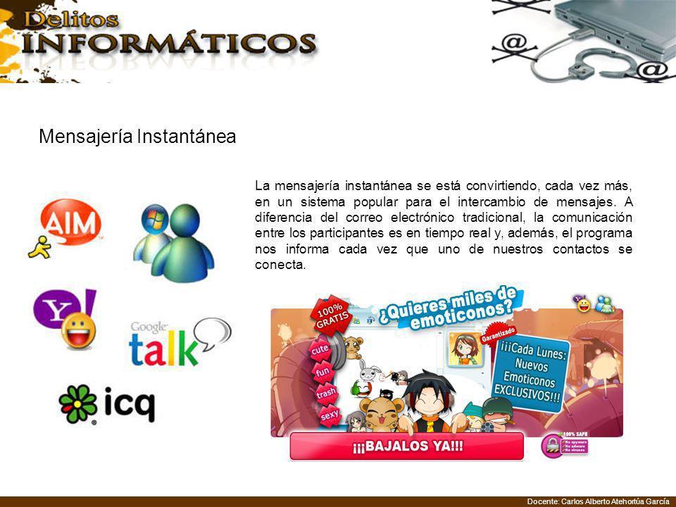 Docente: Carlos Alberto Atehortúa García Mensajería Instantánea La mensajería instantánea se está convirtiendo, cada vez más, en un sistema popular para el intercambio de mensajes.