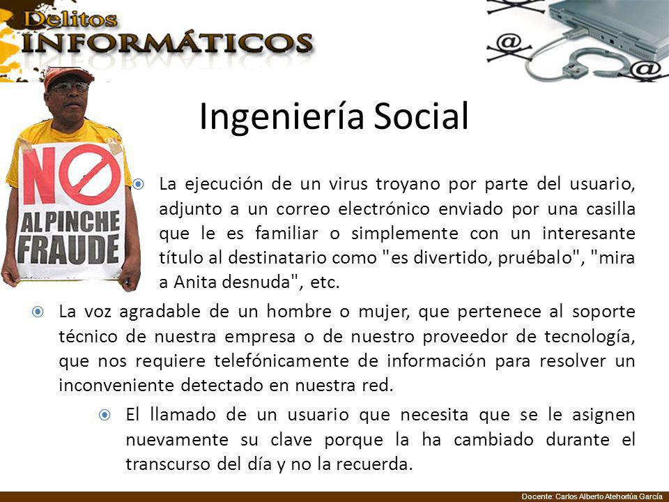 Docente: Carlos Alberto Atehortúa García Ingeniería Social Es una técnica utilizada para obtener información confidencial a través de la manipulación de las personas.