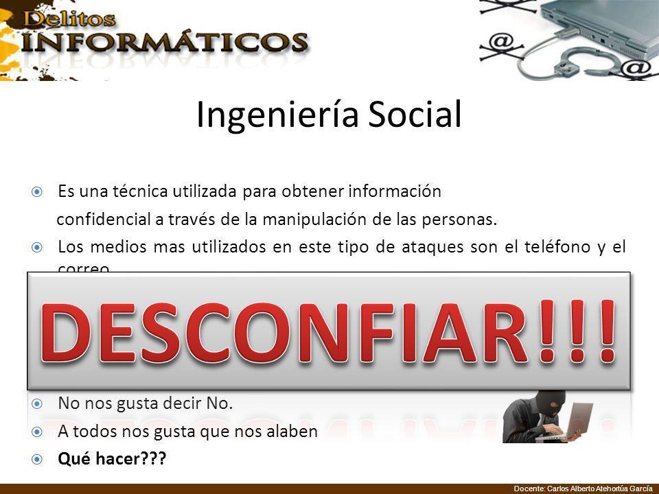 Docente: Carlos Alberto Atehortúa García Ingeniería Social Es una técnica utilizada para obtener información confidencial a través de la manipulación