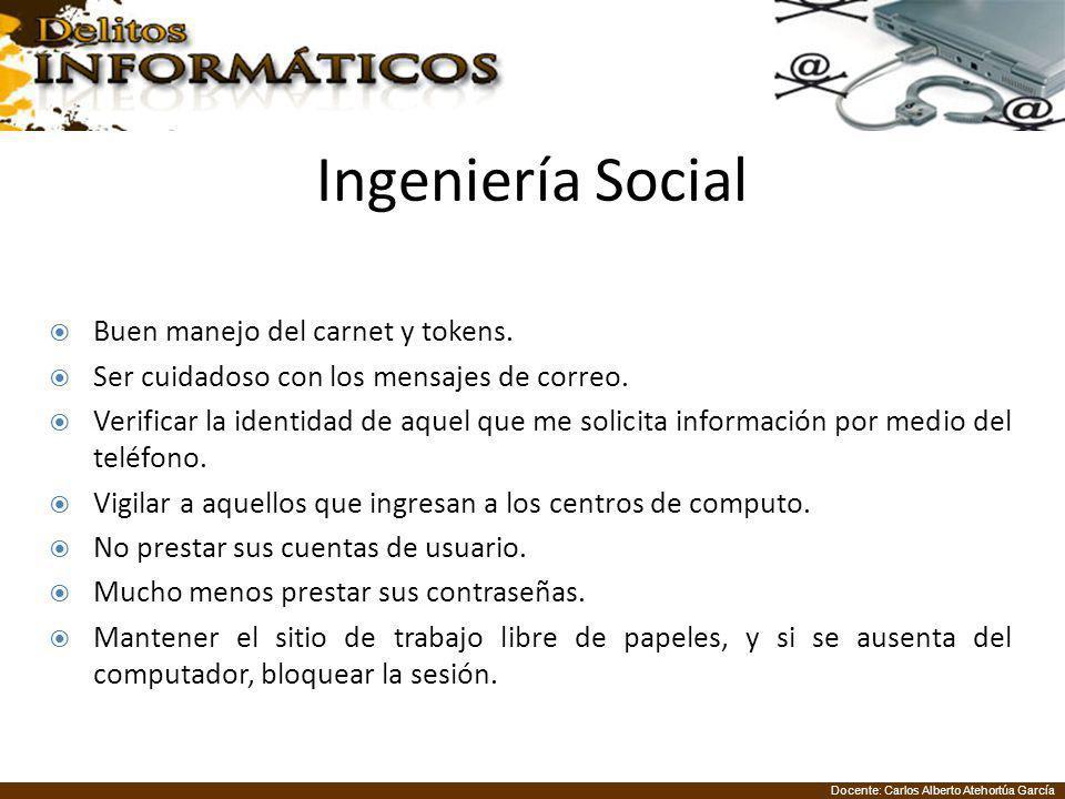 Docente: Carlos Alberto Atehortúa García Ingeniería Social Buen manejo del carnet y tokens. Ser cuidadoso con los mensajes de correo. Verificar la ide