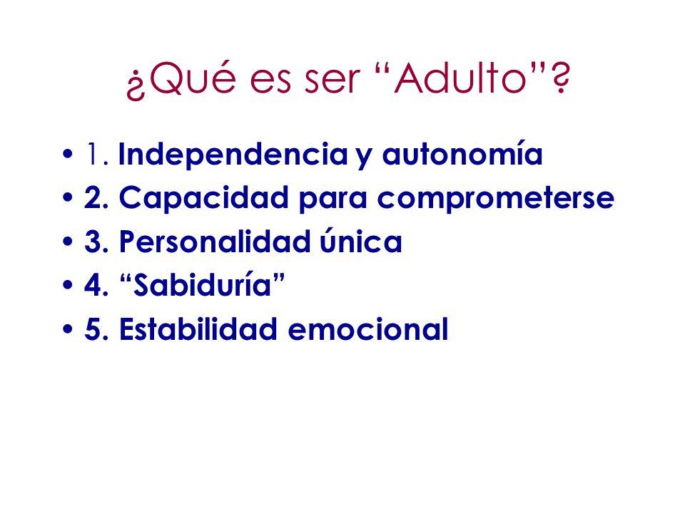 ¿Qué es ser Adulto? 1. Independencia y autonomía 2. Capacidad para comprometerse 3. Personalidad única 4. Sabiduría 5. Estabilidad emocional