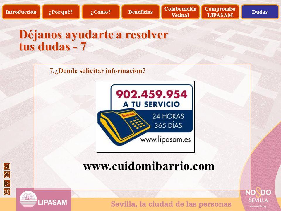 Déjanos ayudarte a resolver tus dudas - 7 7.¿Dónde solicitar información? www.cuidomibarrio.com Introducción¿Por qué?¿Como?Beneficios Colaboración Vec