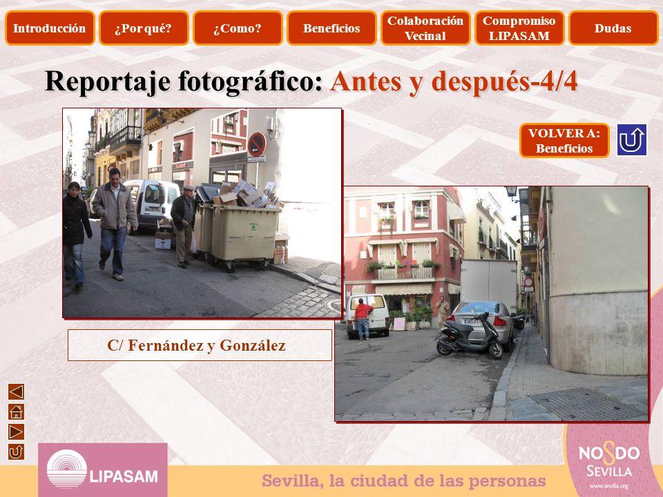 C/ Fernández y González Introducción¿Por qué?¿Como?Beneficios Colaboración Vecinal Compromiso LIPASAM Dudas Reportaje fotográfico: Antes y después-4/4