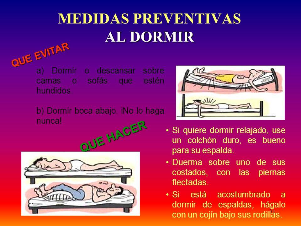 31 Si quiere dormir relajado, use un colchón duro, es bueno para su espalda. Duerma sobre uno de sus costados, con las piernas flectadas. Si está acos
