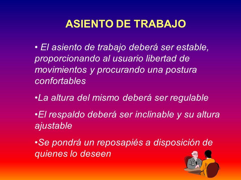 33 ASIENTO DE TRABAJO El asiento de trabajo deberá ser estable, proporcionando al usuario libertad de movimientos y procurando una postura confortable