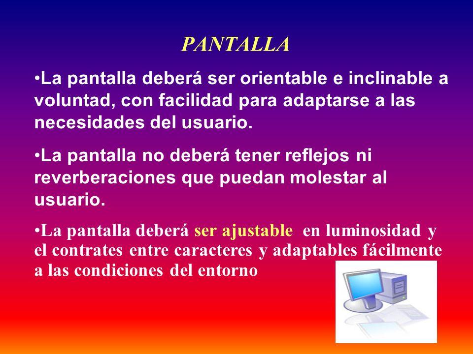 36 La pantalla deberá ser orientable e inclinable a voluntad, con facilidad para adaptarse a las necesidades del usuario. La pantalla no deberá tener