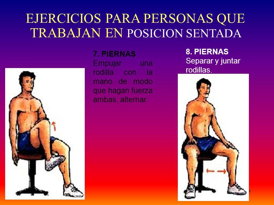 55 7. PIERNAS Empujar una rodilla con la mano de modo que hagan fuerza ambas, alternar. 8. PIERNAS Separar y juntar rodillas. EJERCICIOS PARA PERSONAS