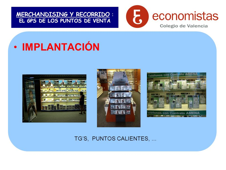 MERCHANDISING Y RECORRIDO : EL GPS DE LOS PUNTOS DE VENTA IMPLANTACIÓN TGS, PUNTOS CALIENTES,...