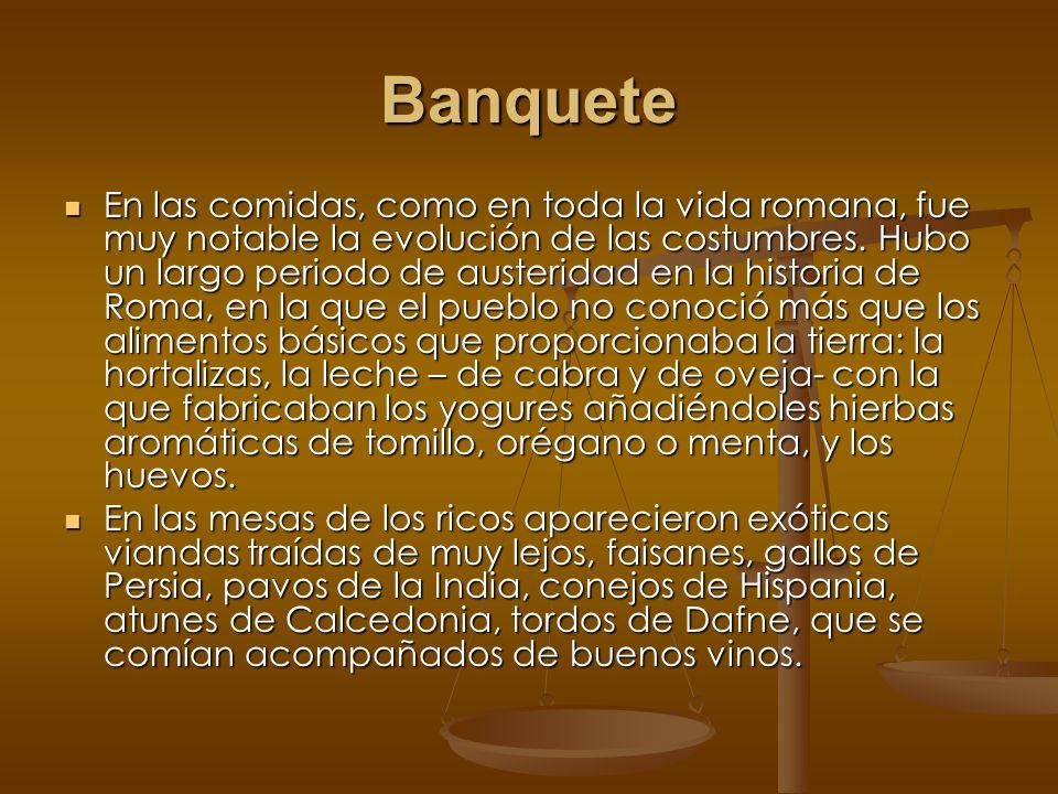 Banquete En las comidas, como en toda la vida romana, fue muy notable la evolución de las costumbres. Hubo un largo periodo de austeridad en la histor